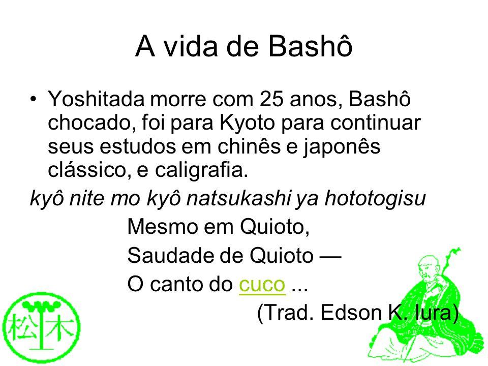 A vida de Bashô Yoshitada morre com 25 anos, Bashô chocado, foi para Kyoto para continuar seus estudos em chinês e japonês clássico, e caligrafia. kyô