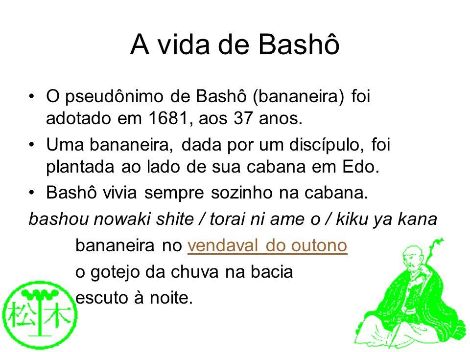 A vida de Bashô O pseudônimo de Bashô (bananeira) foi adotado em 1681, aos 37 anos. Uma bananeira, dada por um discípulo, foi plantada ao lado de sua