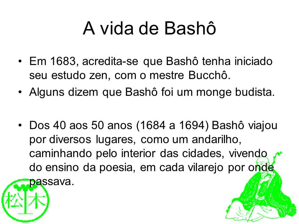 A vida de Bashô Em 1683, acredita-se que Bashô tenha iniciado seu estudo zen, com o mestre Bucchô. Alguns dizem que Bashô foi um monge budista. Dos 40