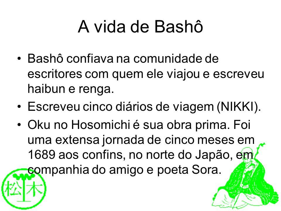 A vida de Bashô Bashô confiava na comunidade de escritores com quem ele viajou e escreveu haibun e renga. Escreveu cinco diários de viagem (NIKKI). Ok