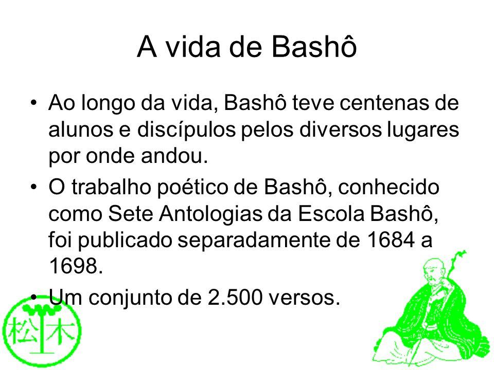 A vida de Bashô Ao longo da vida, Bashô teve centenas de alunos e discípulos pelos diversos lugares por onde andou. O trabalho poético de Bashô, conhe