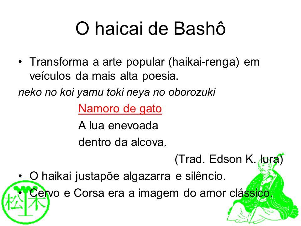 O haicai de Bashô Transforma a arte popular (haikai-renga) em veículos da mais alta poesia. neko no koi yamu toki neya no oborozuki Namoro de gato A l