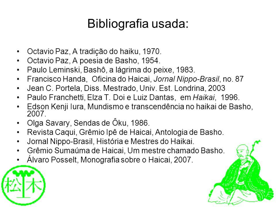 Bibliografia usada: Octavio Paz, A tradição do haiku, 1970. Octavio Paz, A poesia de Basho, 1954. Paulo Leminski, Bashô, a lágrima do peixe, 1983. Fra