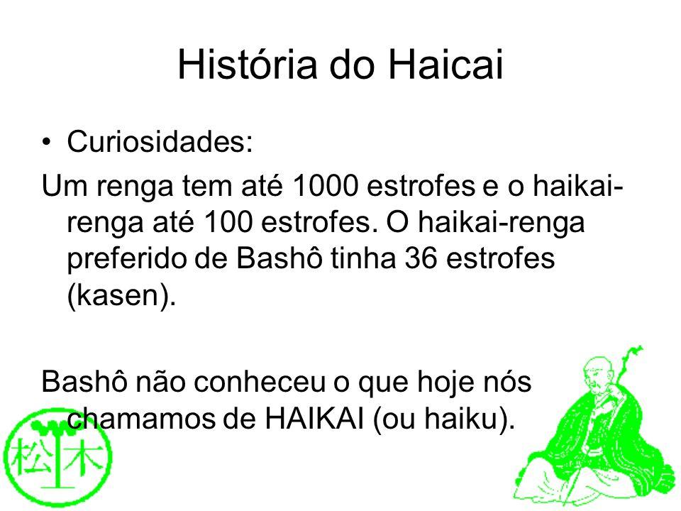História do Haicai Curiosidades: Um renga tem até 1000 estrofes e o haikai- renga até 100 estrofes. O haikai-renga preferido de Bashô tinha 36 estrofe