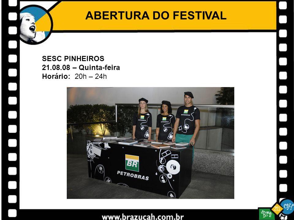 ABERTURA DO FESTIVAL SESC PINHEIROS 21.08.08 – Quinta-feira Horário: 20h – 24h