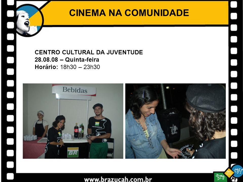 CINEMA NA COMUNIDADE CENTRO CULTURAL DA JUVENTUDE 28.08.08 – Quinta-feira Horário: 18h30 – 23h30
