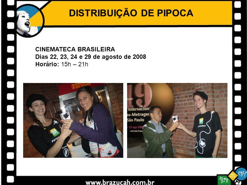 DISTRIBUIÇÃO DE PIPOCA CINEMATECA BRASILEIRA Dias 22, 23, 24 e 29 de agosto de 2008 Horário: 15h – 21h