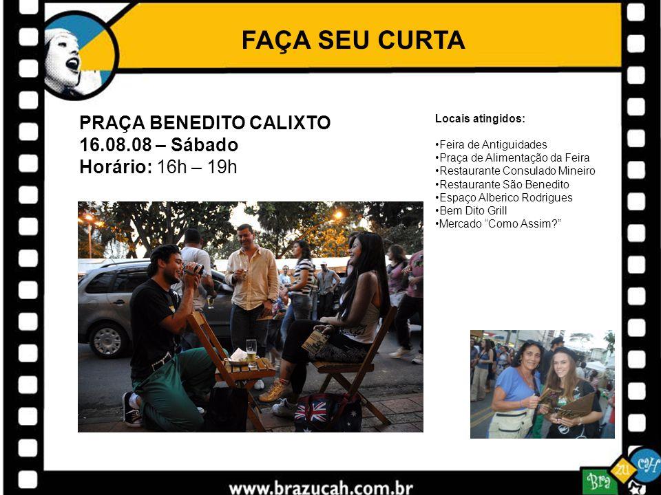 FAÇA SEU CURTA PRAÇA BENEDITO CALIXTO 16.08.08 – Sábado Horário: 16h – 19h Locais atingidos: Feira de Antiguidades Praça de Alimentação da Feira Resta