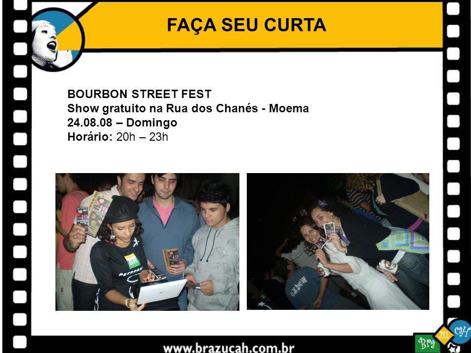 FAÇA SEU CURTA BOURBON STREET FEST Show gratuito na Rua dos Chanés - Moema 24.08.08 – Domingo Horário: 20h – 23h
