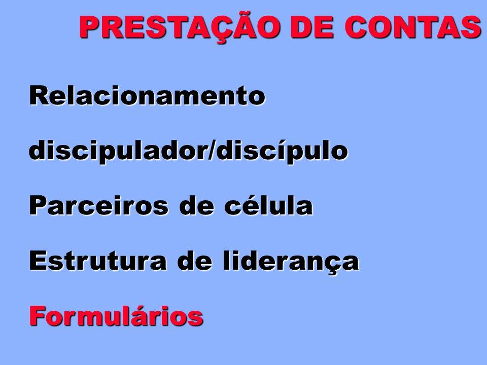 Relacionamento discipulador/discípulo Parceiros de célula Estrutura de liderança PRESTAÇÃO DE CONTAS