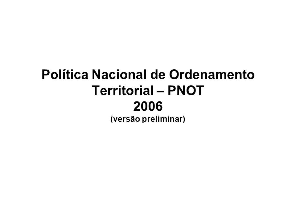 Política Nacional de Ordenamento Territorial – PNOT 2006 (versão preliminar)