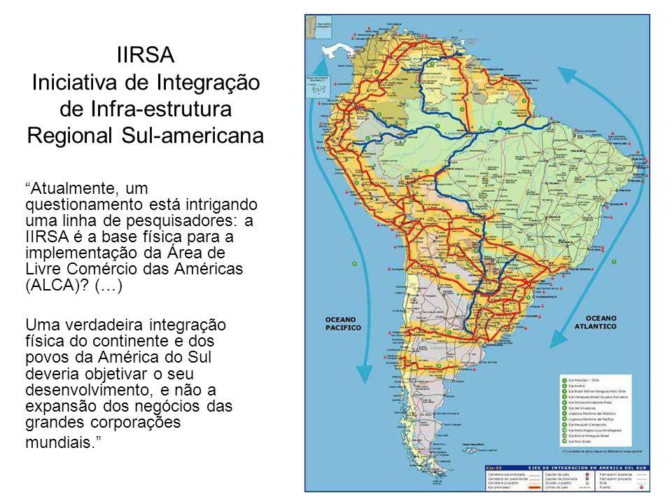 IIRSA Iniciativa de Integração de Infra-estrutura Regional Sul-americana Atualmente, um questionamento está intrigando uma linha de pesquisadores: a I