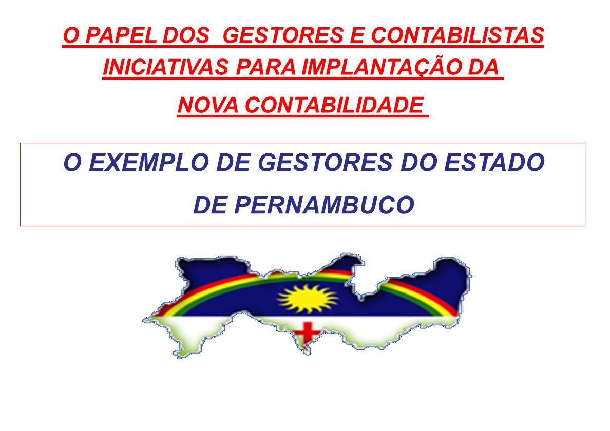 O EXEMPLO DE GESTORES DO ESTADO DE PERNAMBUCO O PAPEL DOS GESTORES E CONTABILISTAS INICIATIVAS PARA IMPLANTAÇÃO DA NOVA CONTABILIDADE