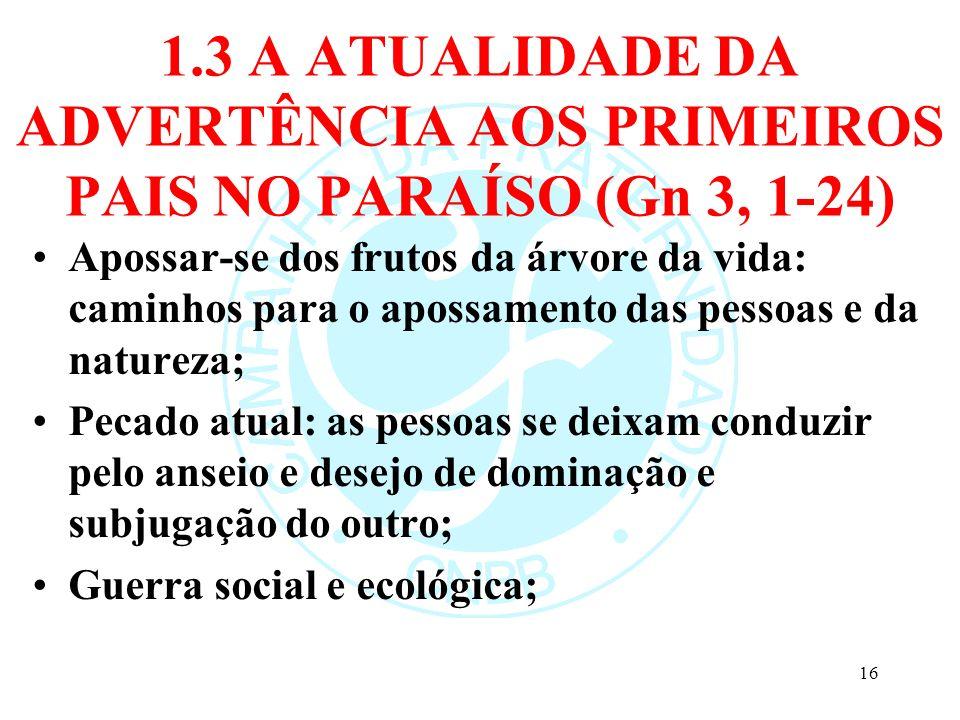 1.3 A ATUALIDADE DA ADVERTÊNCIA AOS PRIMEIROS PAIS NO PARAÍSO (Gn 3, 1-24) Apossar-se dos frutos da árvore da vida: caminhos para o apossamento das pe