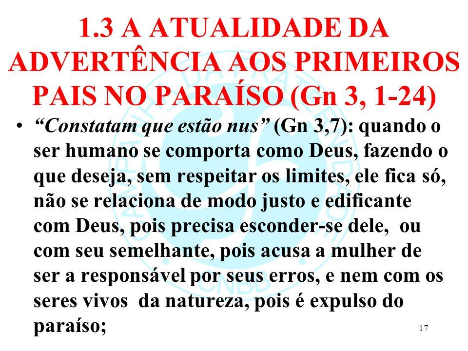 1.3 A ATUALIDADE DA ADVERTÊNCIA AOS PRIMEIROS PAIS NO PARAÍSO (Gn 3, 1-24) Constatam que estão nus (Gn 3,7): quando o ser humano se comporta como Deus