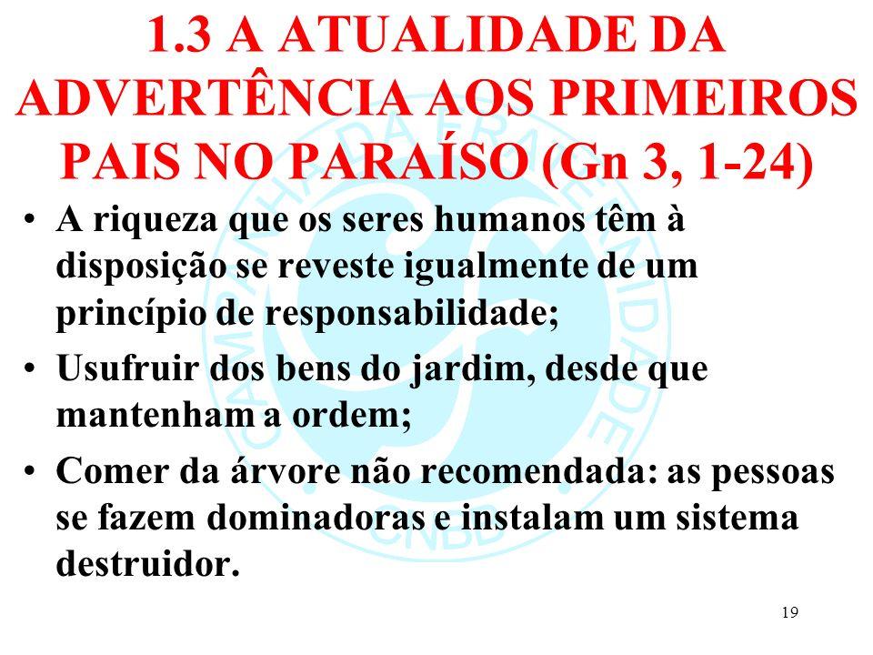 1.3 A ATUALIDADE DA ADVERTÊNCIA AOS PRIMEIROS PAIS NO PARAÍSO (Gn 3, 1-24) A riqueza que os seres humanos têm à disposição se reveste igualmente de um