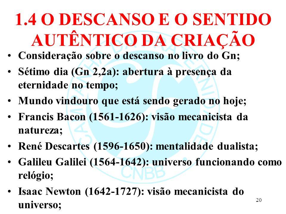 1.4 O DESCANSO E O SENTIDO AUTÊNTICO DA CRIAÇÃO Consideração sobre o descanso no livro do Gn; Sétimo dia (Gn 2,2a): abertura à presença da eternidade