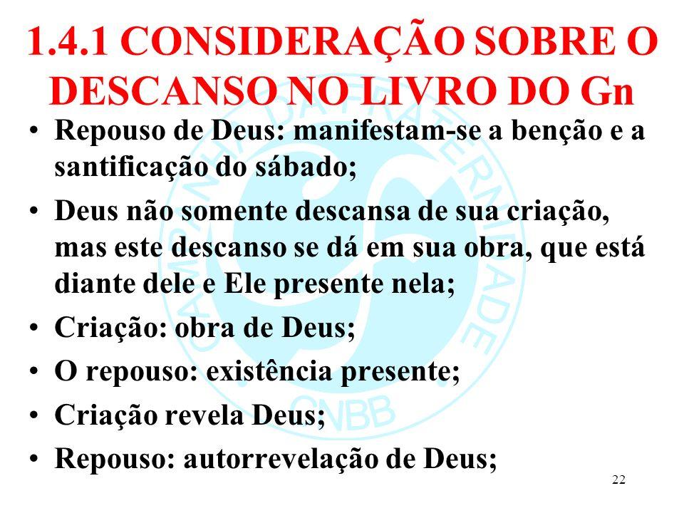 1.4.1 CONSIDERAÇÃO SOBRE O DESCANSO NO LIVRO DO Gn Repouso de Deus: manifestam-se a benção e a santificação do sábado; Deus não somente descansa de su