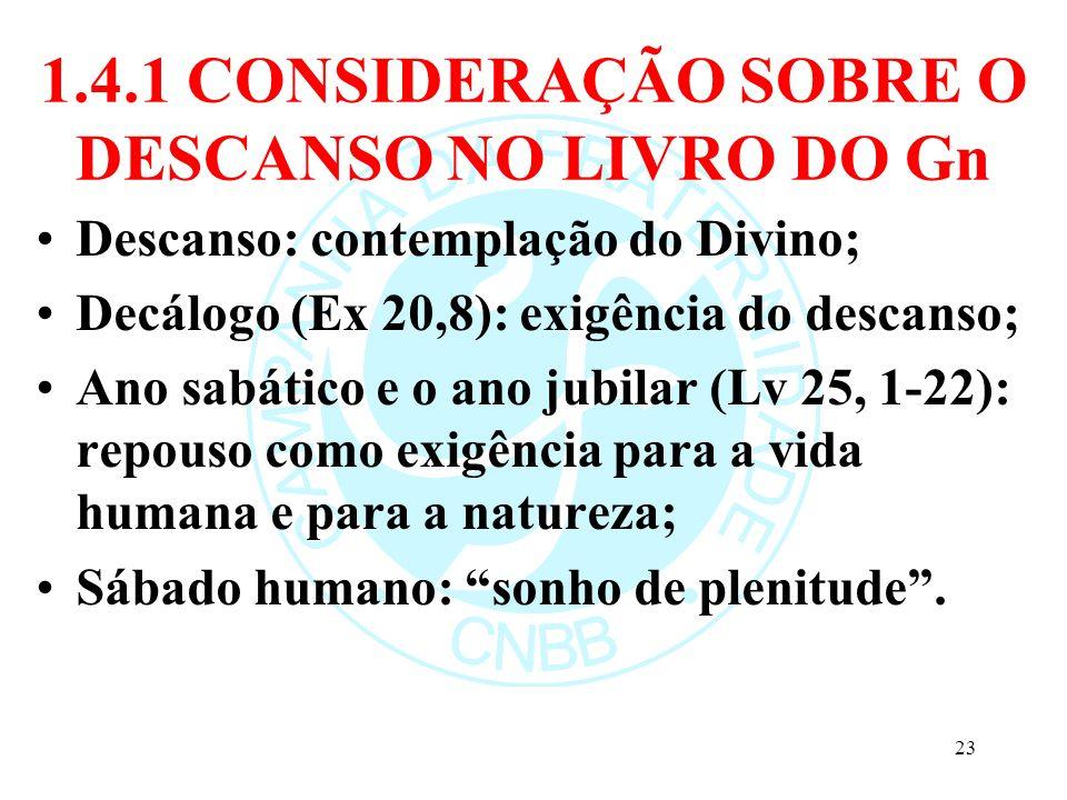 1.4.1 CONSIDERAÇÃO SOBRE O DESCANSO NO LIVRO DO Gn Descanso: contemplação do Divino; Decálogo (Ex 20,8): exigência do descanso; Ano sabático e o ano j