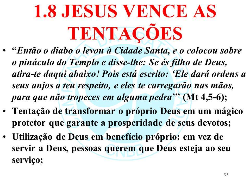 1.8 JESUS VENCE AS TENTAÇÕES Então o diabo o levou à Cidade Santa, e o colocou sobre o pináculo do Templo e disse-lhe: Se és filho de Deus, atira-te d