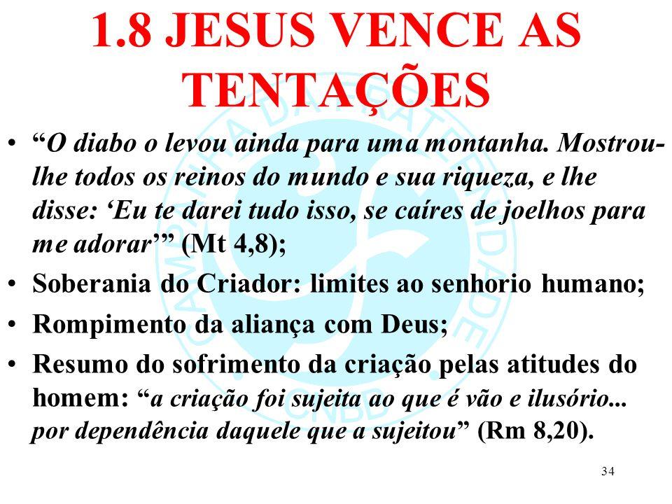 1.8 JESUS VENCE AS TENTAÇÕES O diabo o levou ainda para uma montanha. Mostrou- lhe todos os reinos do mundo e sua riqueza, e lhe disse: Eu te darei tu