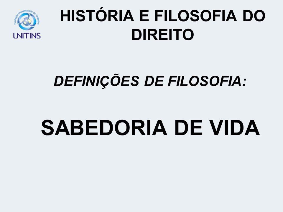 HISTÓRIA E FILOSOFIA DO DIREITO DEFINIÇÕES DE FILOSOFIA: SABEDORIA DE VIDA