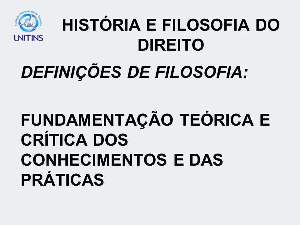 HISTÓRIA E FILOSOFIA DO DIREITO DEFINIÇÕES DE FILOSOFIA: FUNDAMENTAÇÃO TEÓRICA E CRÍTICA DOS CONHECIMENTOS E DAS PRÁTICAS