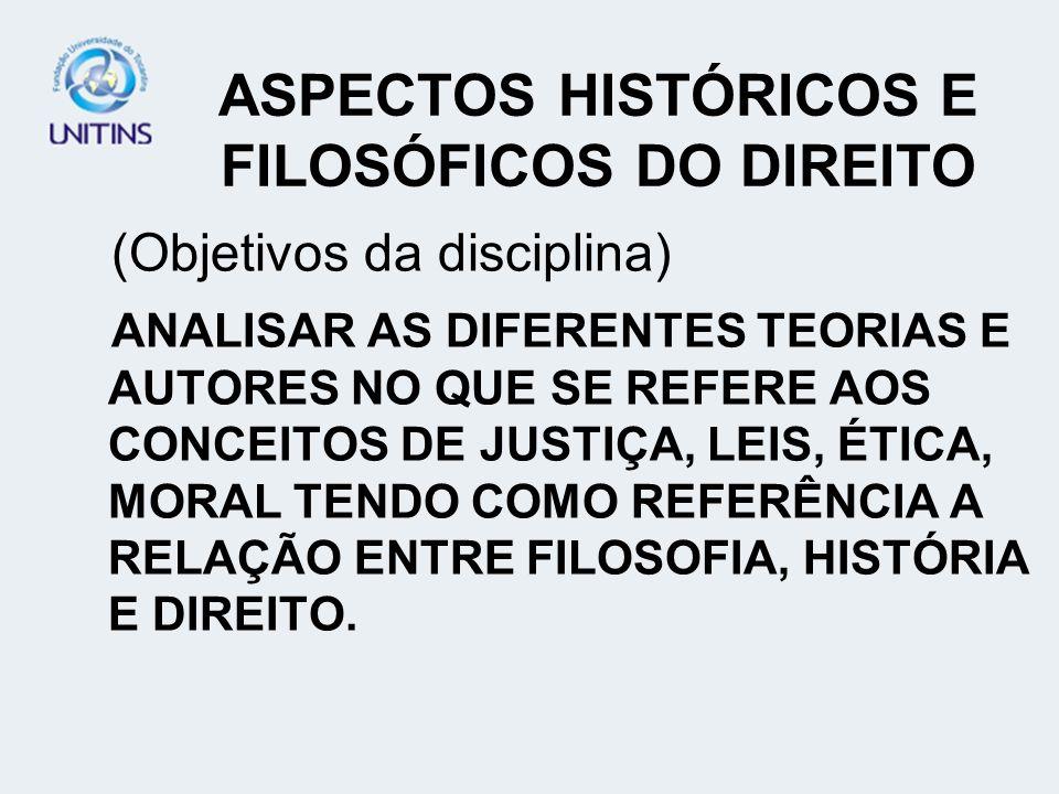 ASPECTOS HISTÓRICOS E FILOSÓFICOS DO DIREITO (Objetivos da disciplina) ANALISAR AS DIFERENTES TEORIAS E AUTORES NO QUE SE REFERE AOS CONCEITOS DE JUST