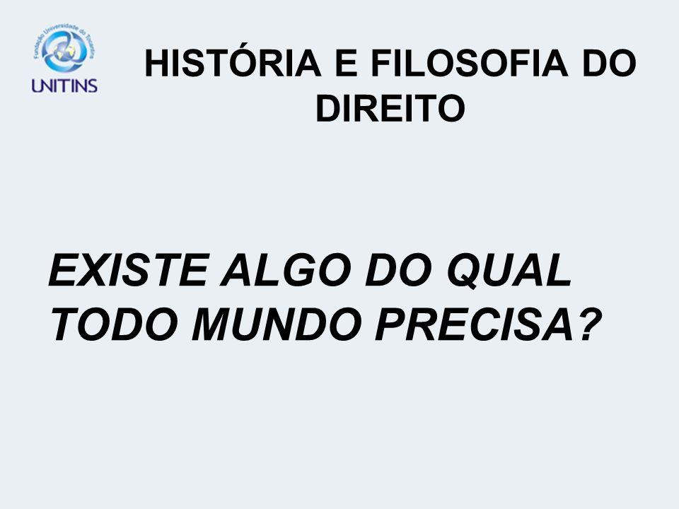 HISTÓRIA E FILOSOFIA DO DIREITO EXISTE ALGO DO QUAL TODO MUNDO PRECISA?