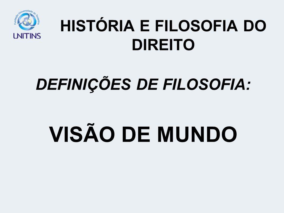HISTÓRIA E FILOSOFIA DO DIREITO DEFINIÇÕES DE FILOSOFIA: VISÃO DE MUNDO
