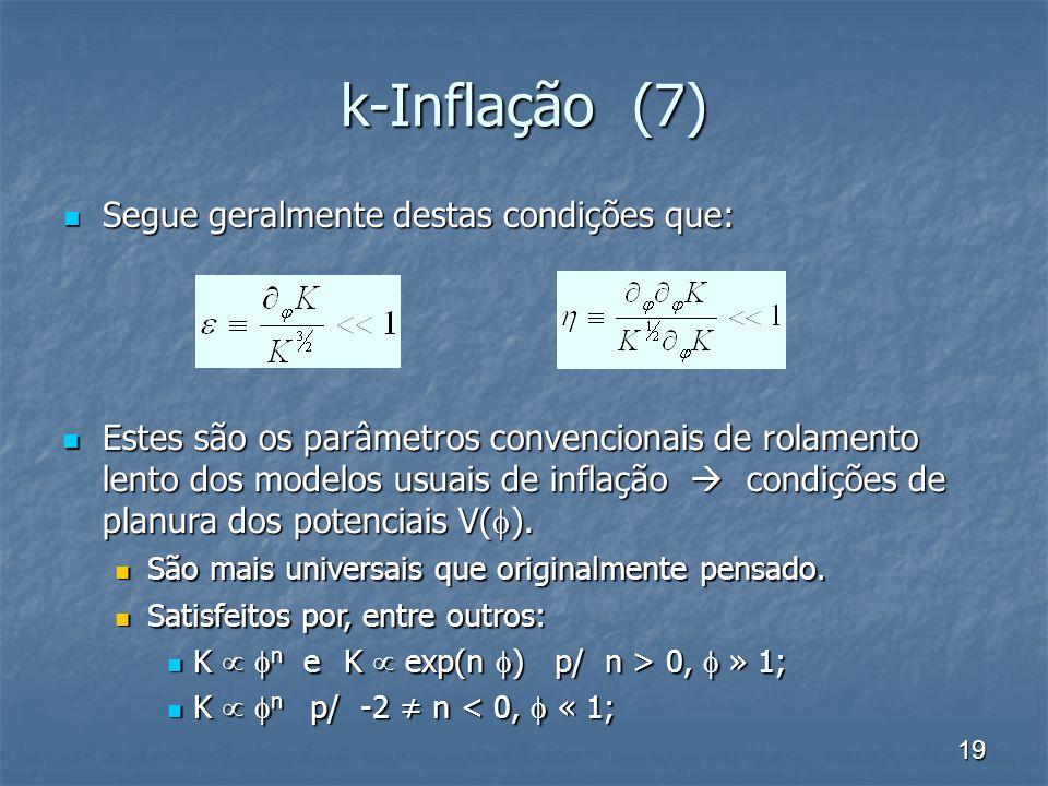 19 k-Inflação (7) Segue geralmente destas condições que: Segue geralmente destas condições que: Estes são os parâmetros convencionais de rolamento len