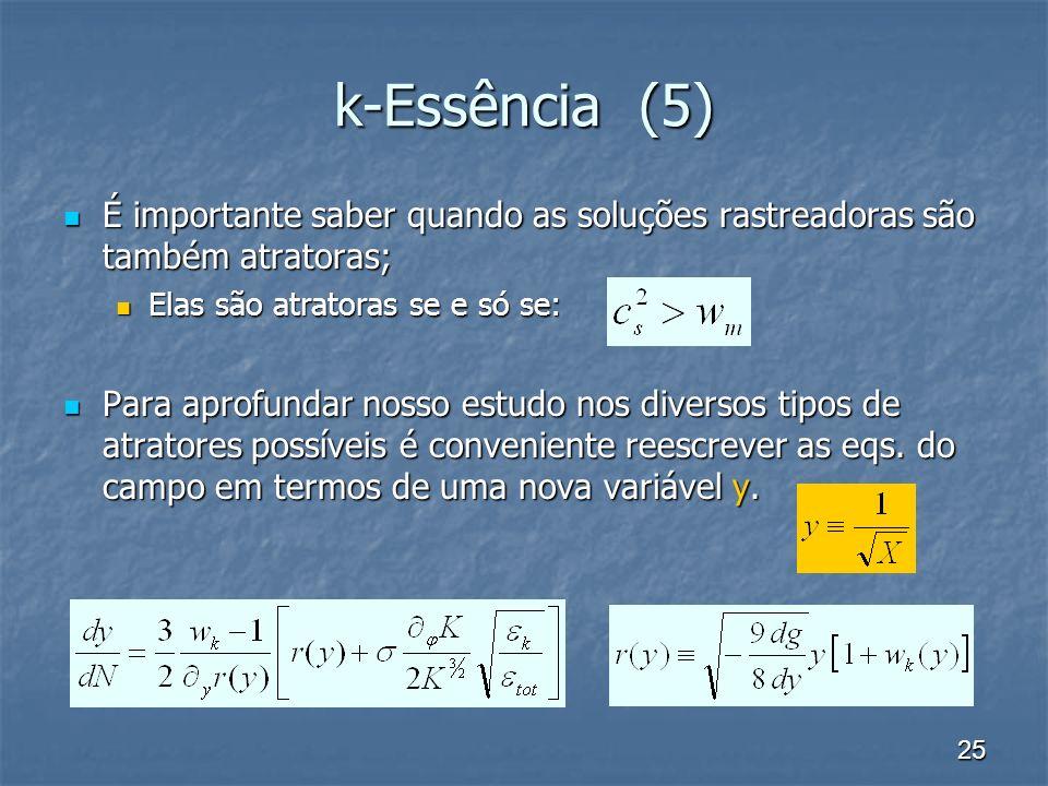 25 k-Essência (5) É importante saber quando as soluções rastreadoras são também atratoras; É importante saber quando as soluções rastreadoras são tamb