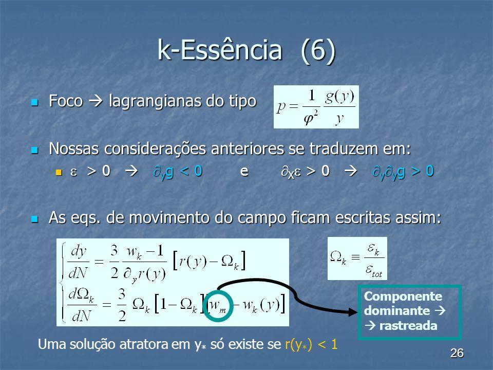 26 k-Essência (6) Foco lagrangianas do tipo Foco lagrangianas do tipo Nossas considerações anteriores se traduzem em: Nossas considerações anteriores