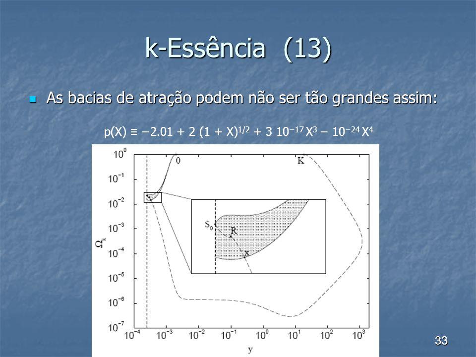 33 k-Essência (13) As bacias de atração podem não ser tão grandes assim: As bacias de atração podem não ser tão grandes assim: p(X) 2.01 + 2 (1 + X) 1
