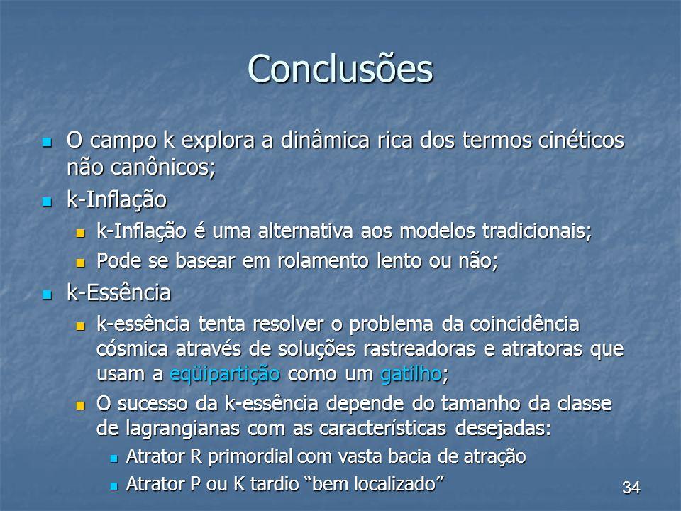 34 Conclusões O campo k explora a dinâmica rica dos termos cinéticos não canônicos; O campo k explora a dinâmica rica dos termos cinéticos não canônic
