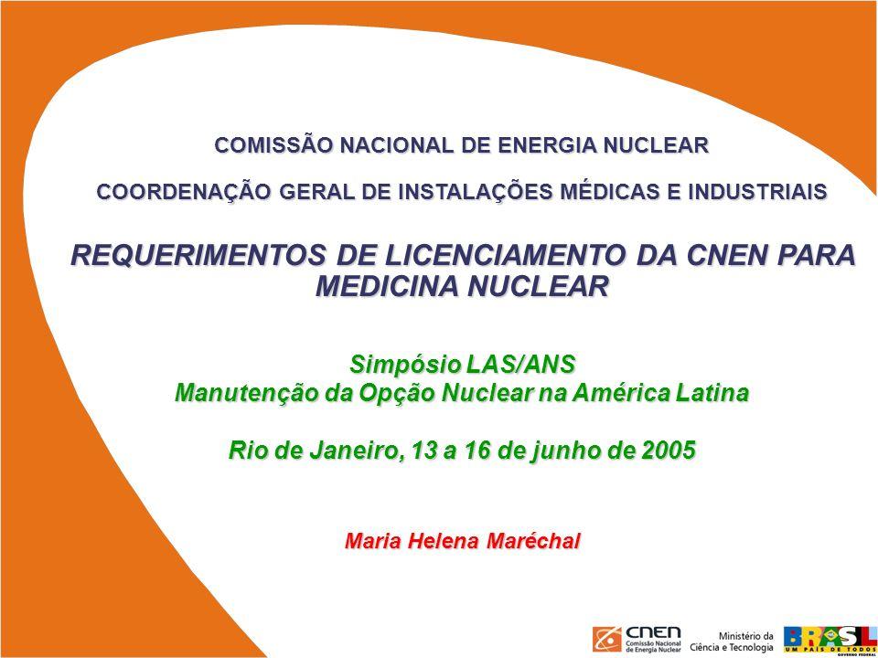 COMISSÃO NACIONAL DE ENERGIA NUCLEAR COORDENAÇÃO GERAL DE INSTALAÇÕES MÉDICAS E INDUSTRIAIS REQUERIMENTOS DE LICENCIAMENTO DA CNEN PARA MEDICINA NUCLE