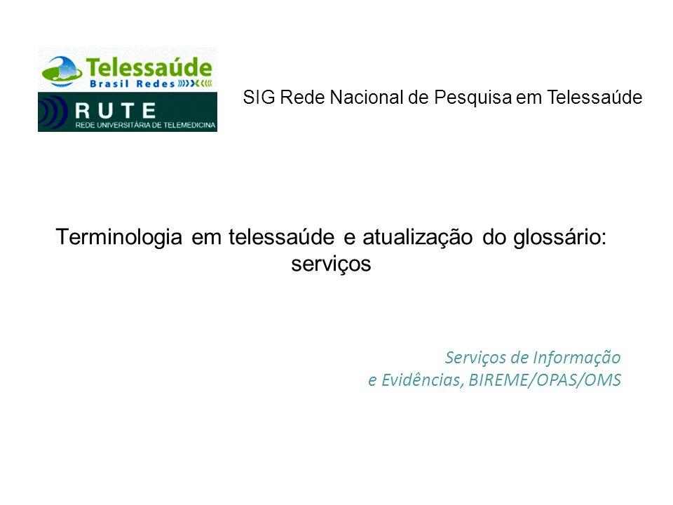 Terminologia em telessaúde e atualização do glossário: serviços Serviços de Informação e Evidências, BIREME/OPAS/OMS SIG Rede Nacional de Pesquisa em