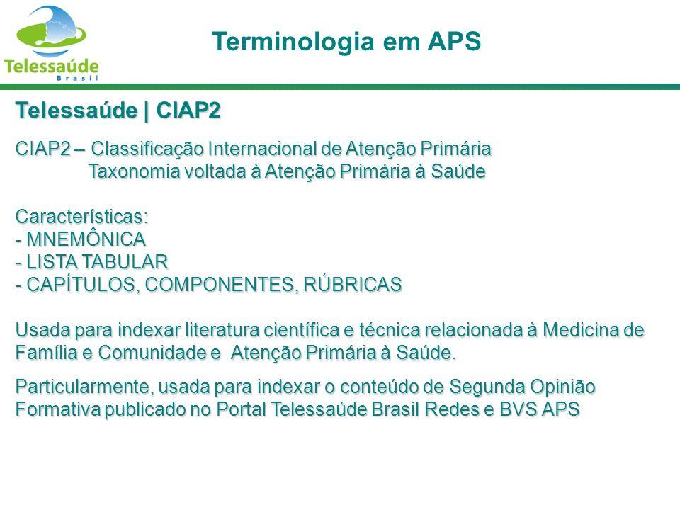 Telessaúde | CIAP2 CIAP2 – Classificação Internacional de Atenção Primária Taxonomia voltada à Atenção Primária à Saúde Taxonomia voltada à Atenção Pr