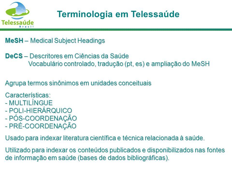 MeSH – Medical Subject Headings DeCS – Descritores em Ciências da Saúde Vocabulário controlado, tradução (pt, es) e ampliação do MeSH Agrupa termos si