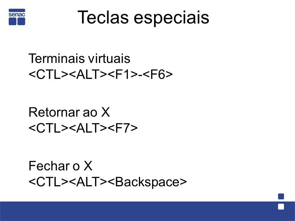 Teclas especiais Terminais virtuais - Retornar ao X Fechar o X