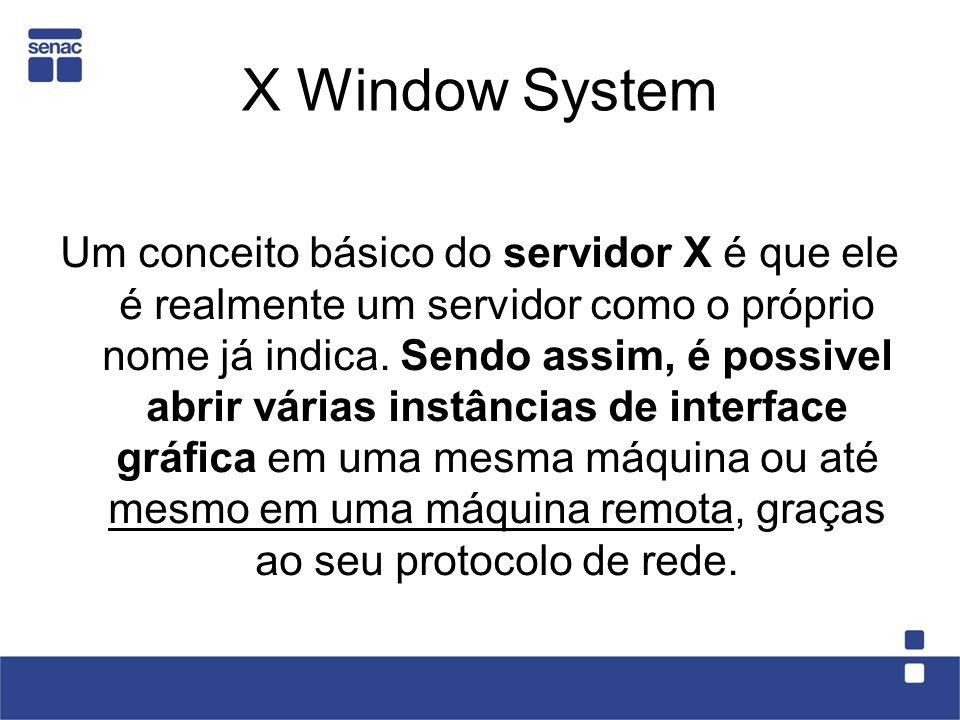 X Window System Um conceito básico do servidor X é que ele é realmente um servidor como o próprio nome já indica. Sendo assim, é possivel abrir várias