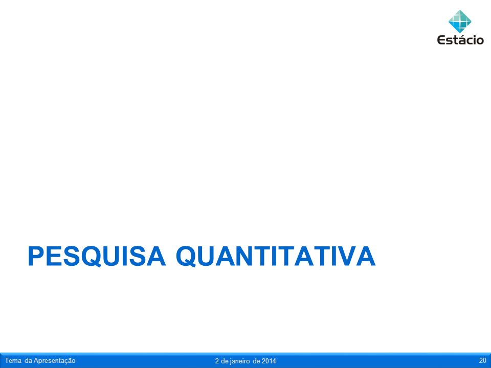 PESQUISA QUANTITATIVA 2 de janeiro de 2014 Tema da Apresentação20