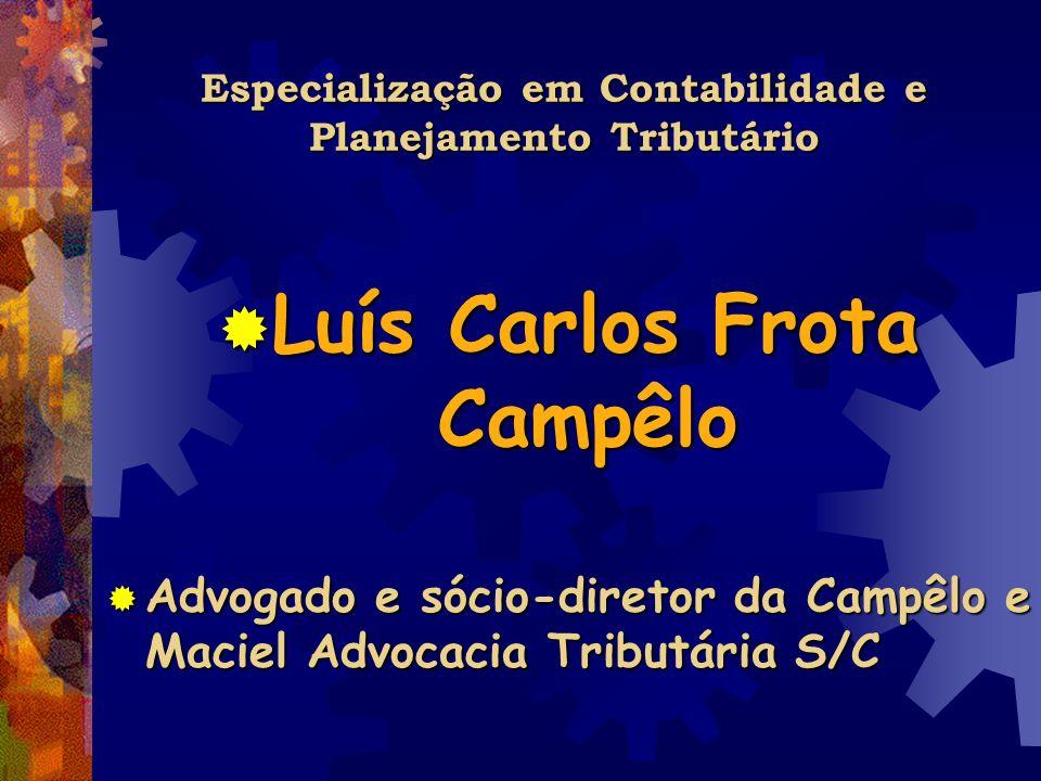 Especialização em Contabilidade e Planejamento Tributário Luís Carlos Frota Campêlo Luís Carlos Frota Campêlo Advogado e sócio-diretor da Campêlo e Ma
