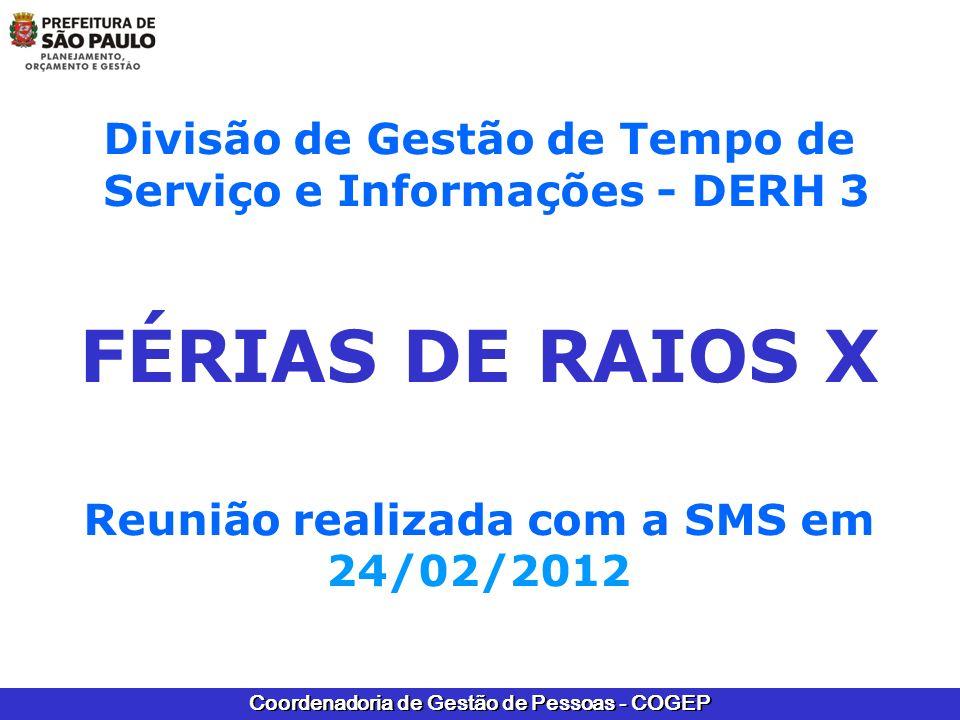 Coordenadoria de Gestão de Pessoas - COGEP Divisão de Gestão de Tempo de Serviço e Informações - DERH 3 FÉRIAS DE RAIOS X Reunião realizada com a SMS