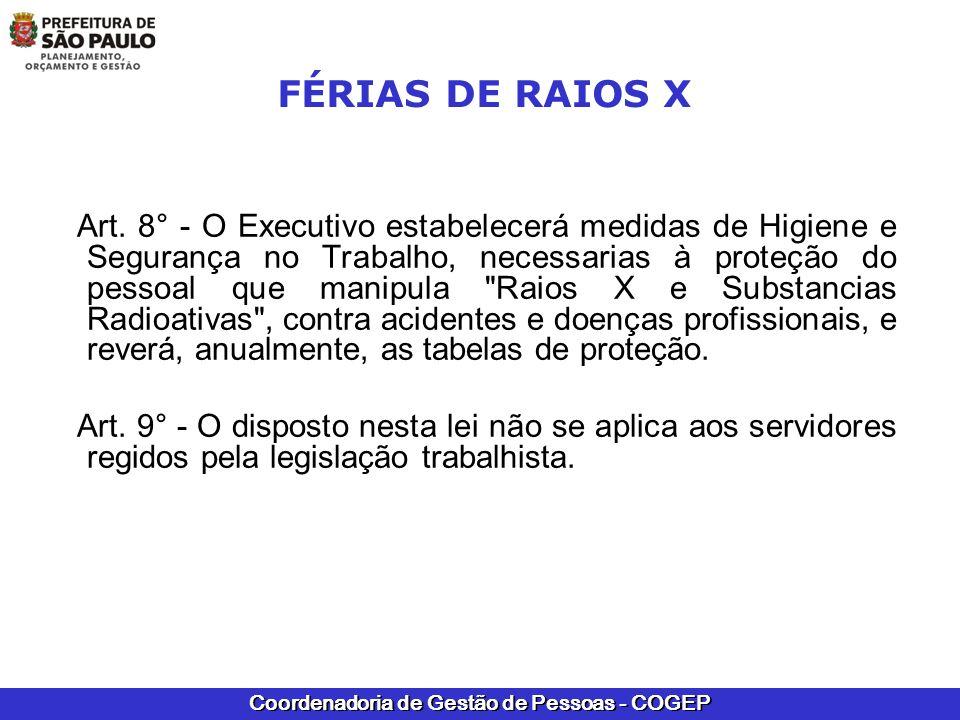 Coordenadoria de Gestão de Pessoas - COGEP FÉRIAS DE RAIOS X Art. 8° - O Executivo estabelecerá medidas de Higiene e Segurança no Trabalho, necessaria