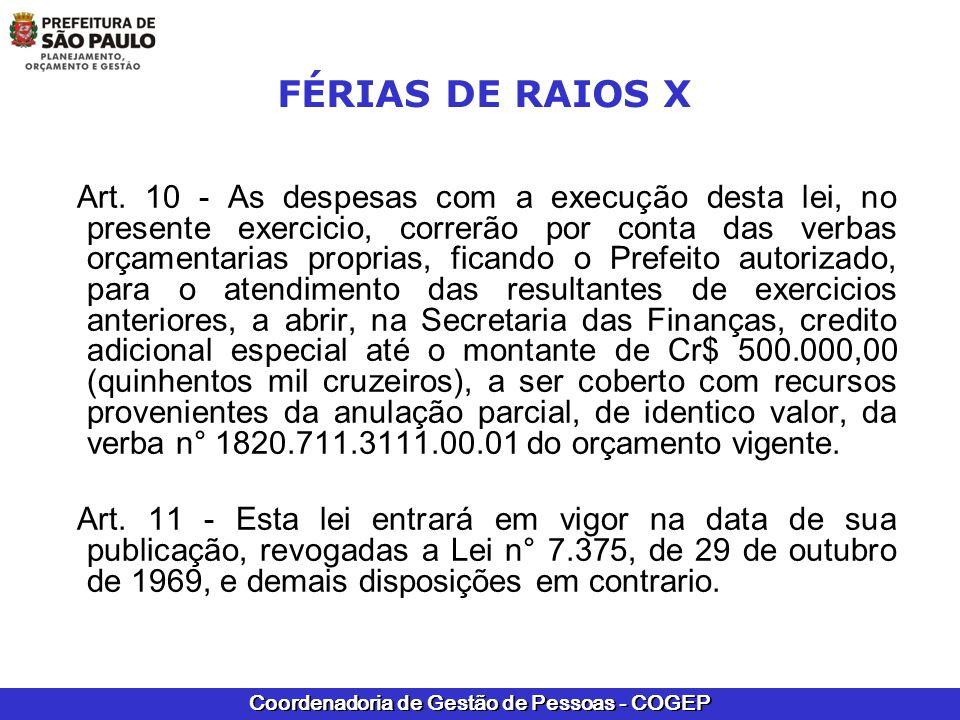 Coordenadoria de Gestão de Pessoas - COGEP FÉRIAS DE RAIOS X Art. 10 - As despesas com a execução desta lei, no presente exercicio, correrão por conta