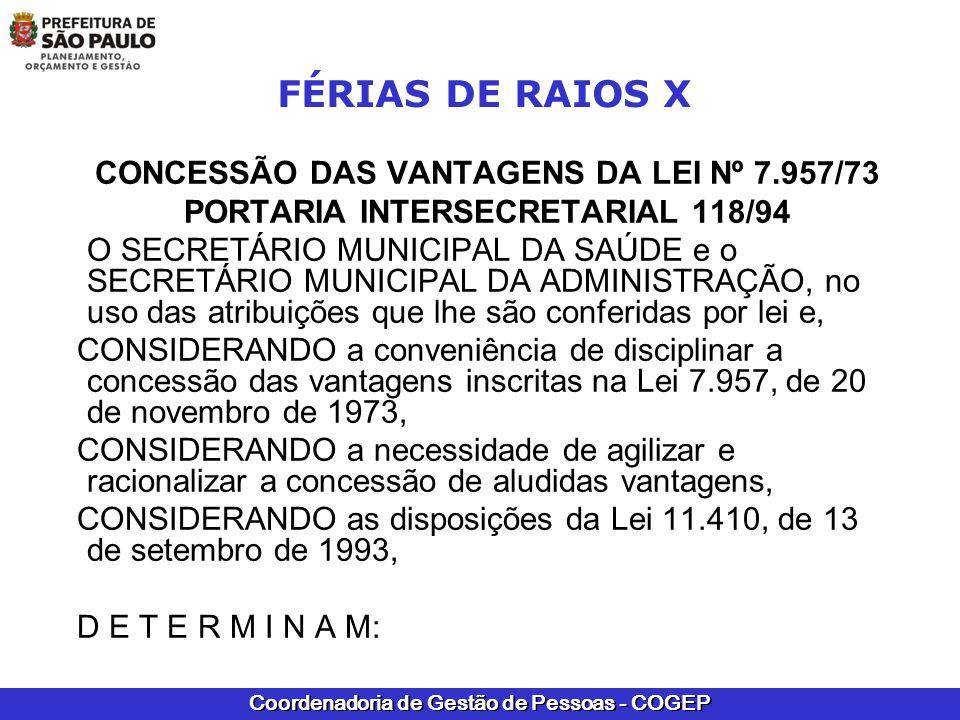 Coordenadoria de Gestão de Pessoas - COGEP FÉRIAS DE RAIOS X CONCESSÃO DAS VANTAGENS DA LEI Nº 7.957/73 PORTARIA INTERSECRETARIAL 118/94 O SECRETÁRIO