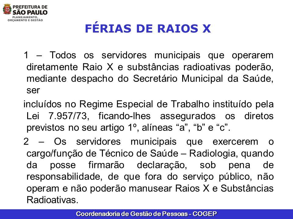 Coordenadoria de Gestão de Pessoas - COGEP FÉRIAS DE RAIOS X 3 – Os benefícios previstos no artigo 1º da Lei 7.957/73 serão devidos aos Técnicos de Saúde – Radiologia desde sua nomeação/contratação.