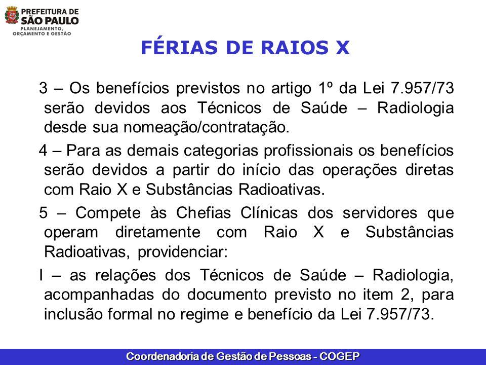 Coordenadoria de Gestão de Pessoas - COGEP FÉRIAS DE RAIOS X 3 – Os benefícios previstos no artigo 1º da Lei 7.957/73 serão devidos aos Técnicos de Sa