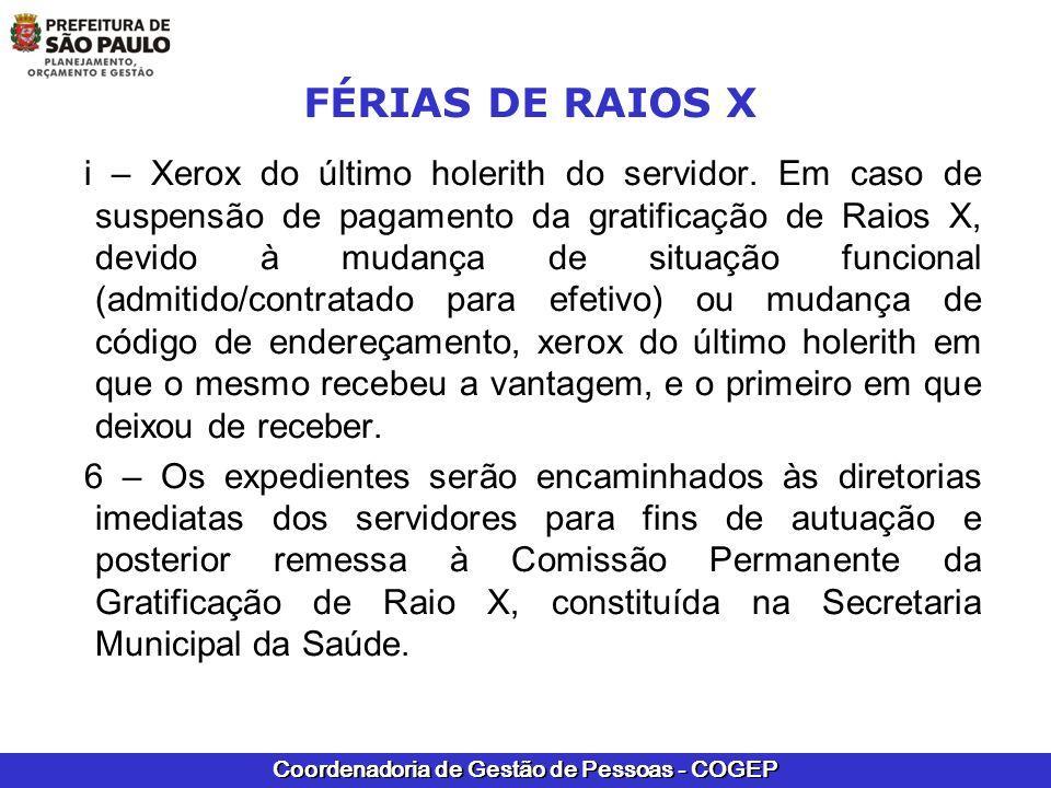 Coordenadoria de Gestão de Pessoas - COGEP FÉRIAS DE RAIOS X i – Xerox do último holerith do servidor. Em caso de suspensão de pagamento da gratificaç